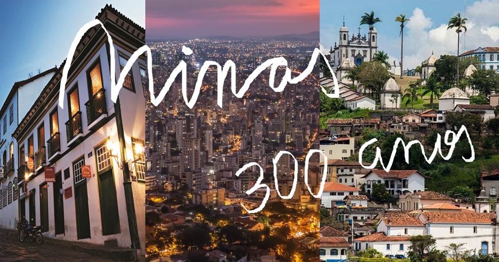 Minas Gerais completa 300 anos, muitas tradições e histórias!